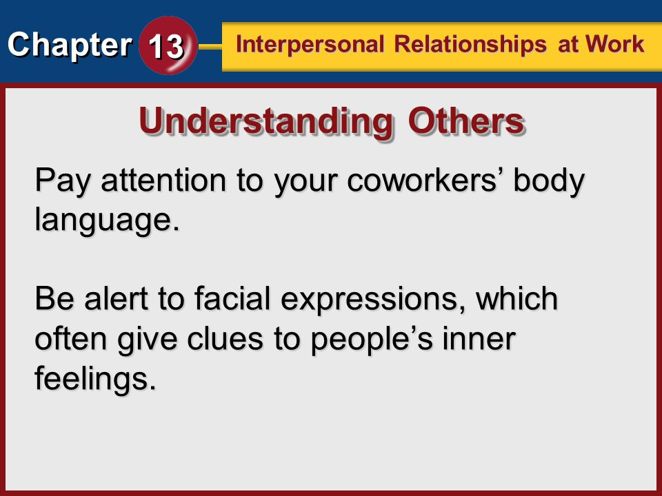 Understanding Others Pay attention to your coworkers' body language.