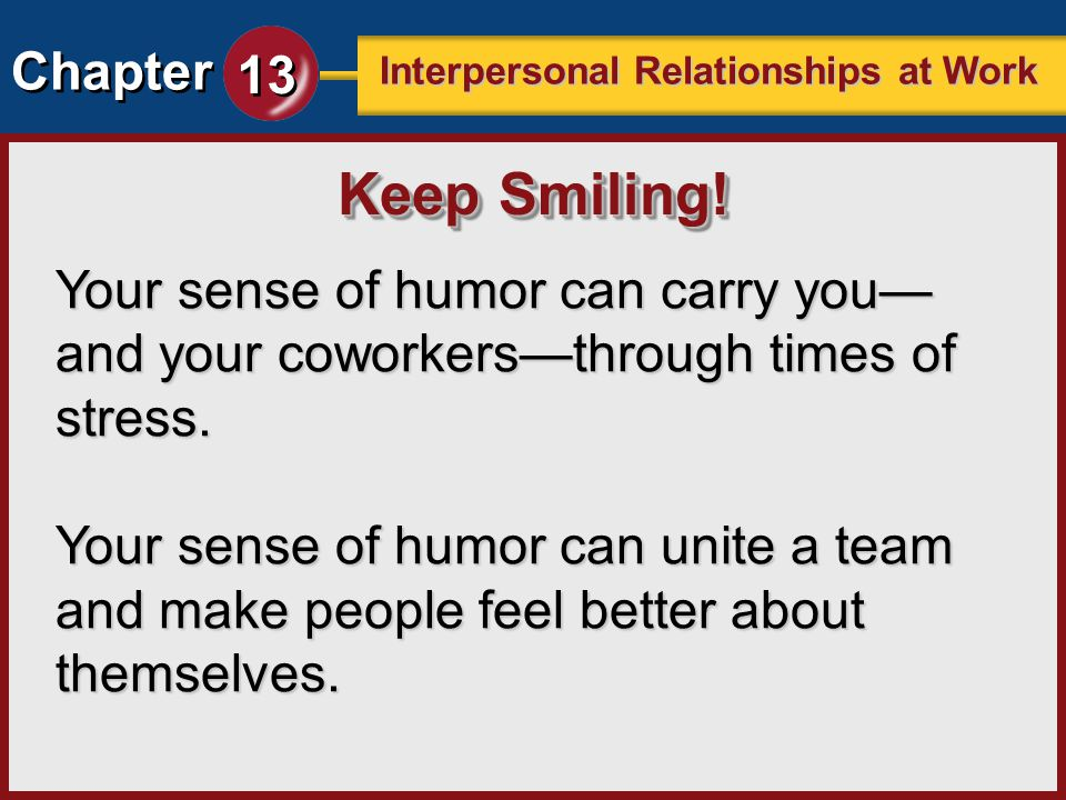 Keep Smiling! Your sense of humor can carry you—and your coworkers—through times of stress.