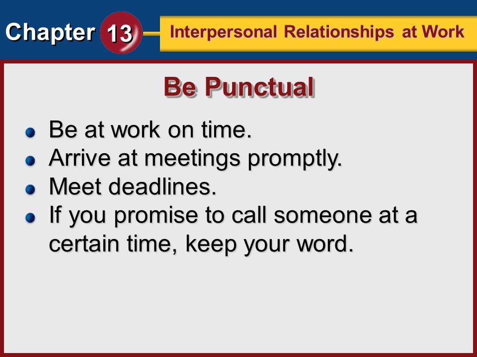 Be Punctual Be at work on time. Arrive at meetings promptly.