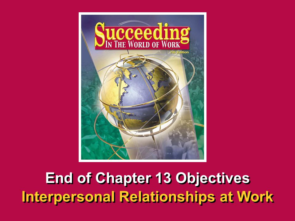 End of Chapter 13 Objectives Interpersonal Relationships at Work