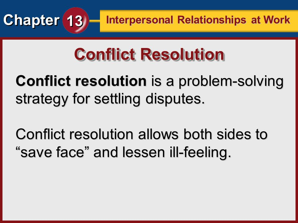 Conflict Resolution Conflict resolution is a problem-solving strategy for settling disputes.