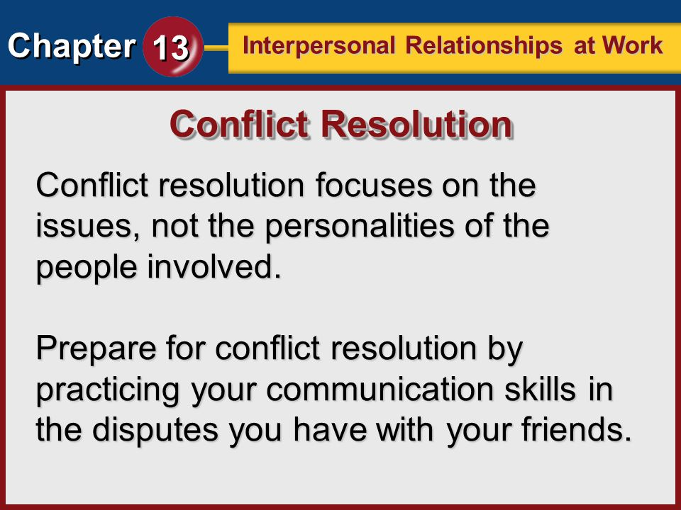 Conflict Resolution Conflict resolution focuses on the issues, not the personalities of the people involved.