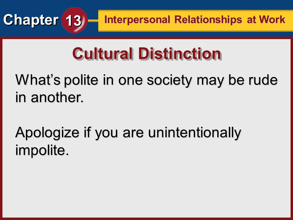 Cultural Distinction What's polite in one society may be rude in another.