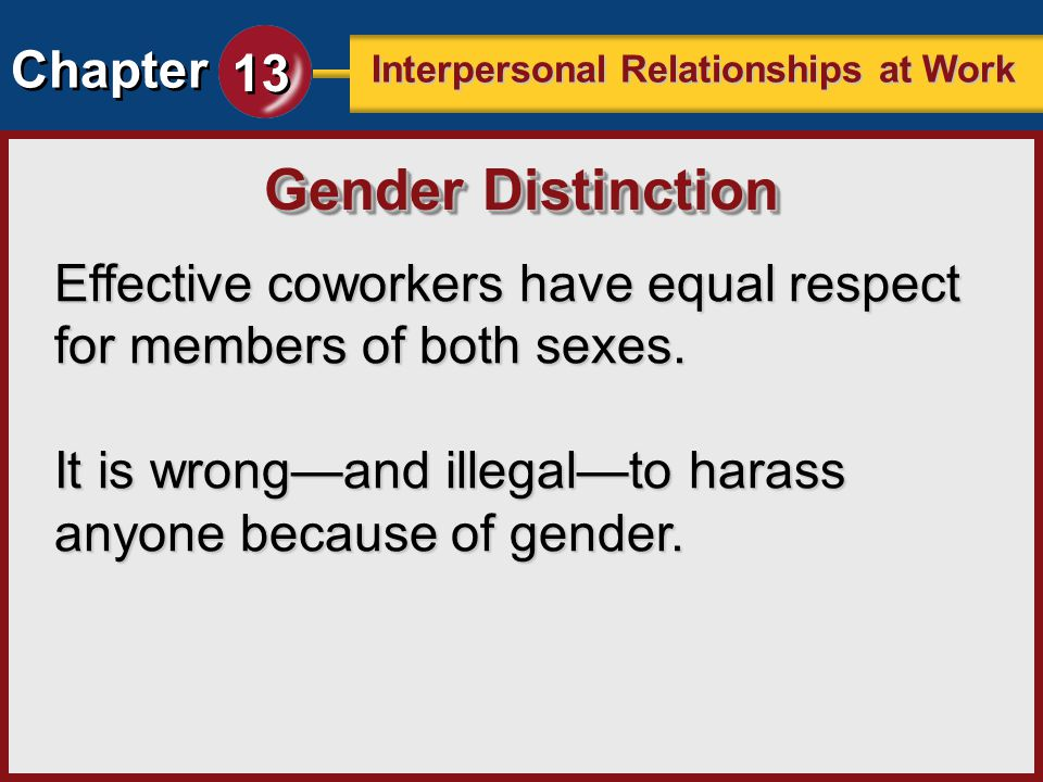 Gender Distinction Effective coworkers have equal respect for members of both sexes.