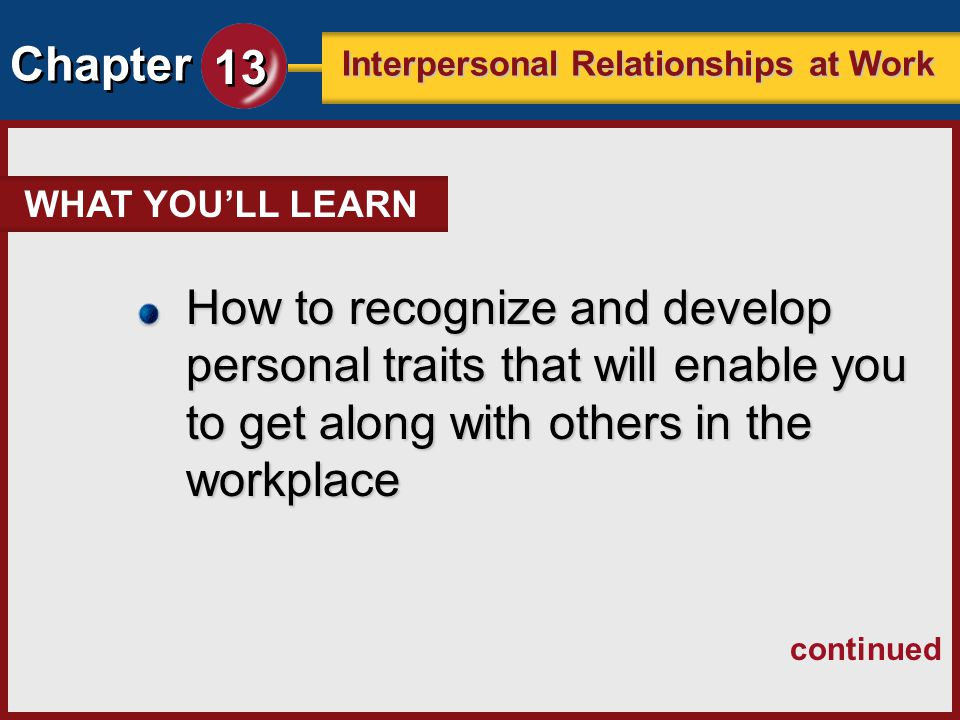 WHAT YOU'LL LEARN How to recognize and develop personal traits that will enable you to get along with others in the workplace.
