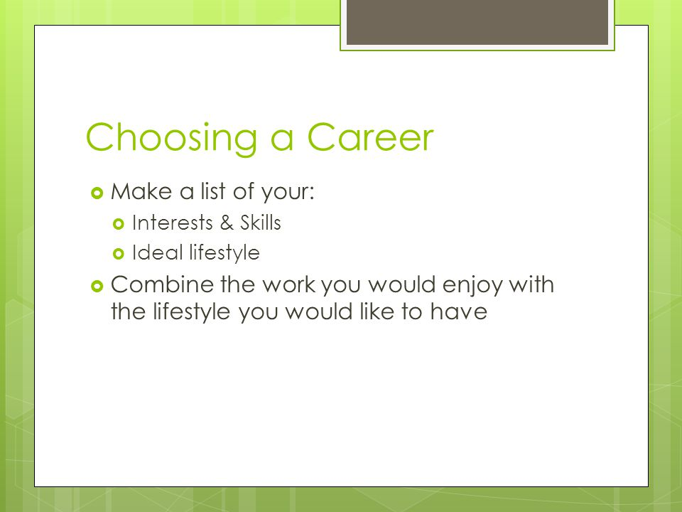 Choosing a Career Make a list of your: