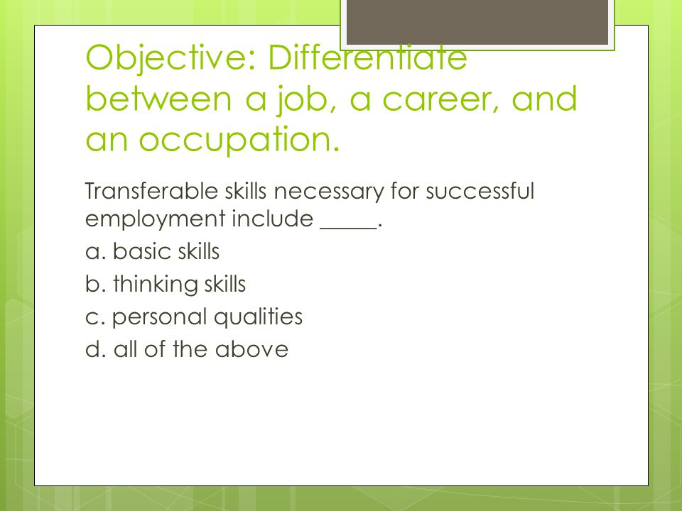 Objective: Differentiate between a job, a career, and an occupation.