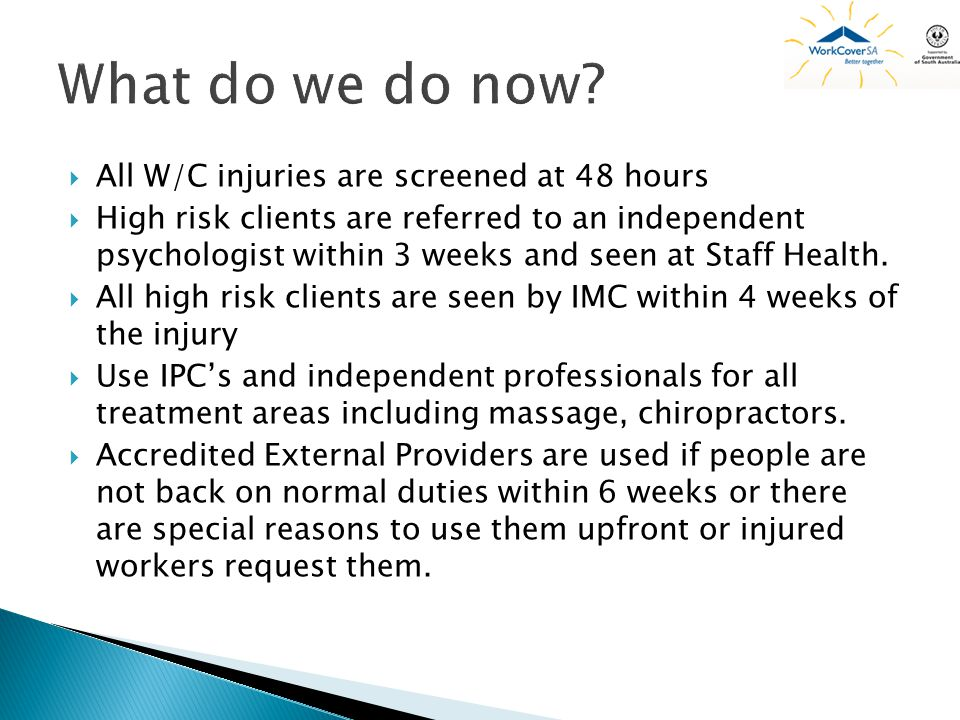 What do we do now All W/C injuries are screened at 48 hours