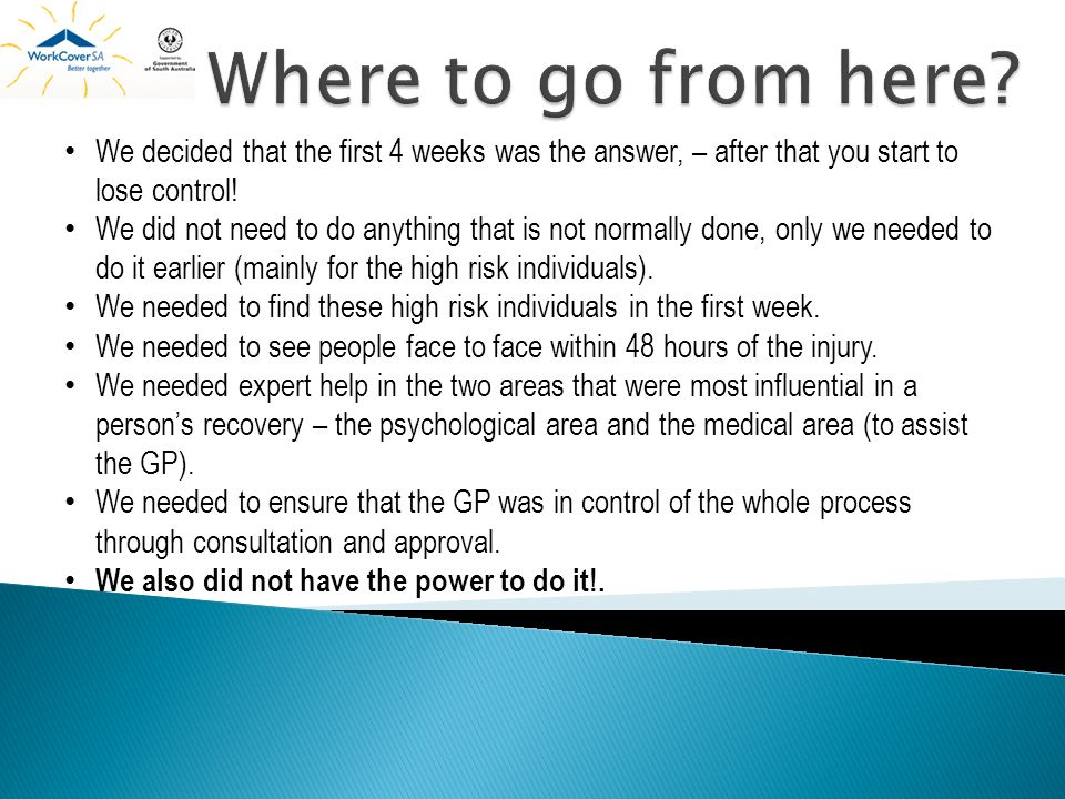 Where to go from here We decided that the first 4 weeks was the answer, – after that you start to lose control!
