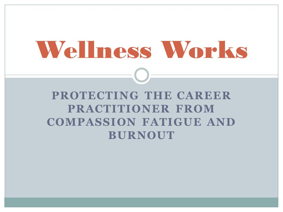 Protecting the Career Practitioner from Compassion Fatigue and Burnout