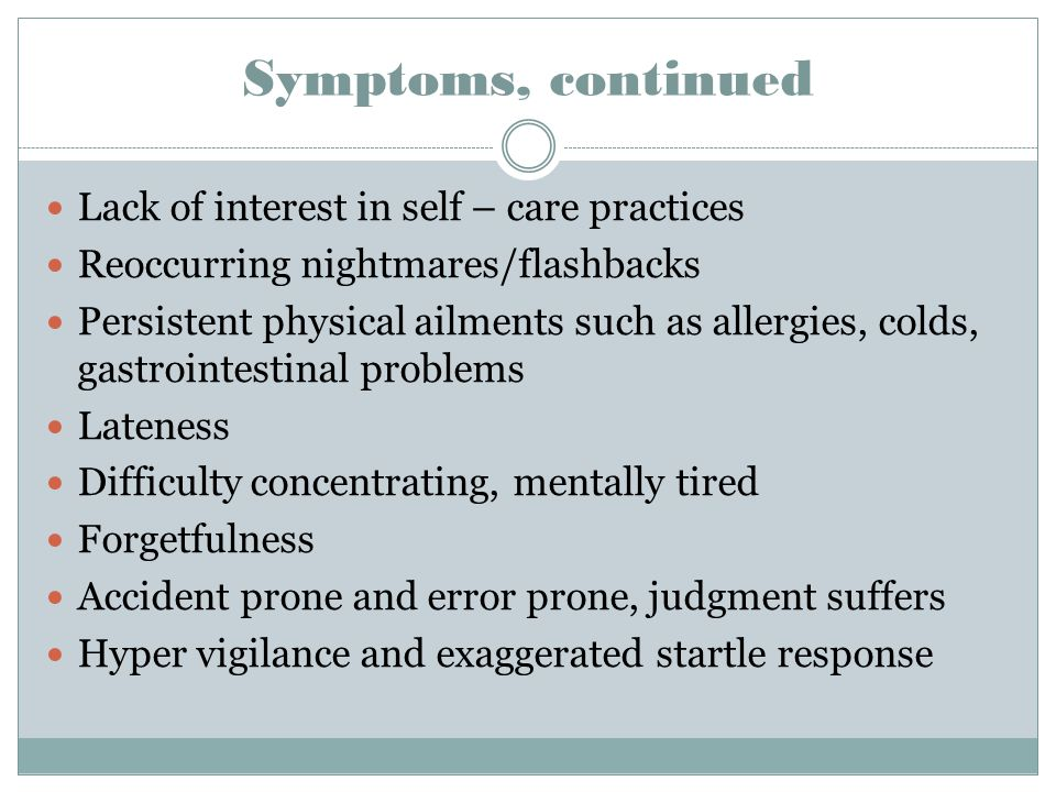 Symptoms, continued Lack of interest in self – care practices