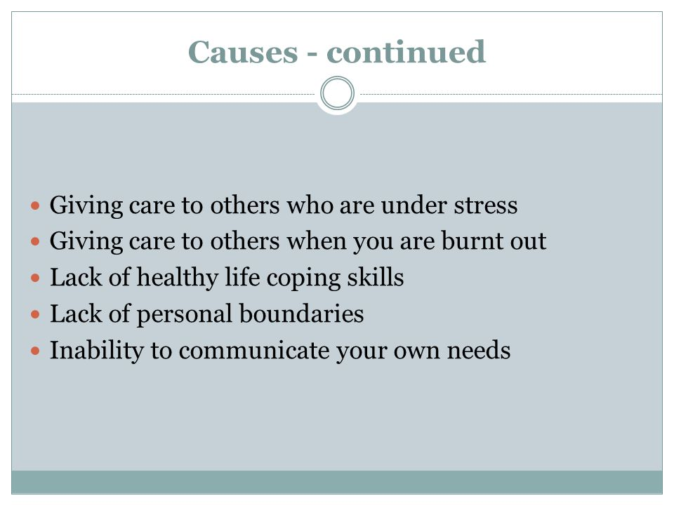 Causes - continued Giving care to others who are under stress