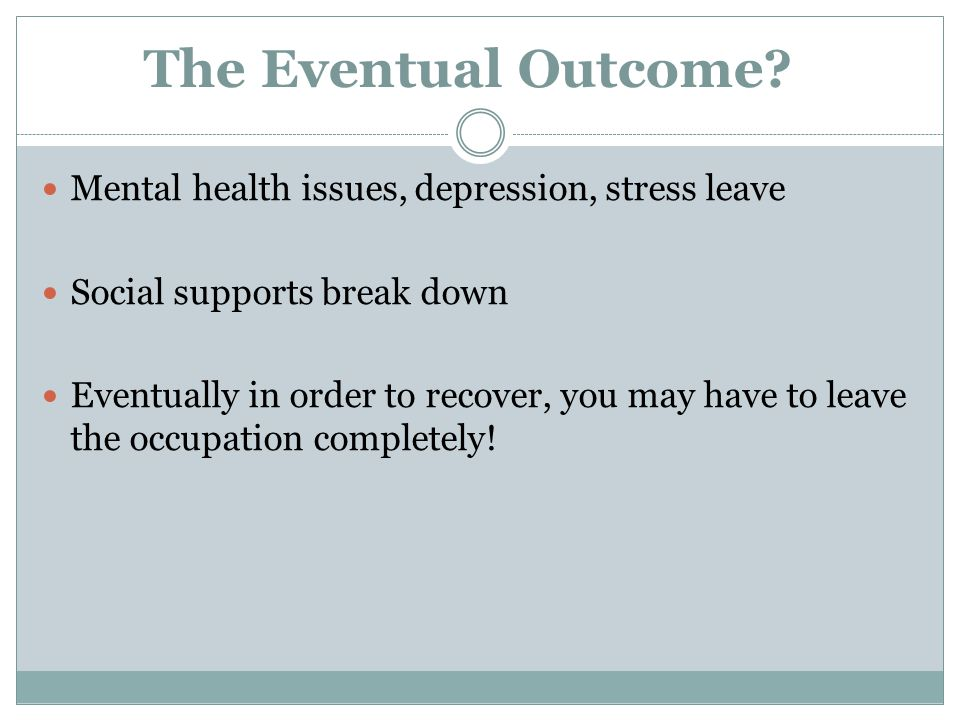 The Eventual Outcome Mental health issues, depression, stress leave