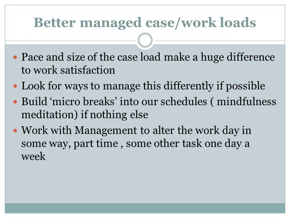 Better managed case/work loads