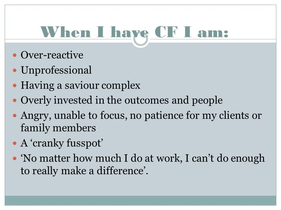 When I have CF I am: Over-reactive Unprofessional