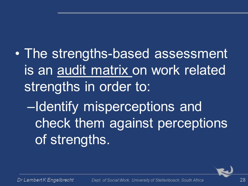 The strengths-based assessment is an audit matrix on work related strengths in order to: