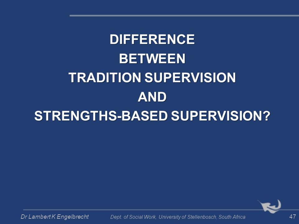 DIFFERENCE BETWEEN TRADITION SUPERVISION AND STRENGTHS-BASED SUPERVISION