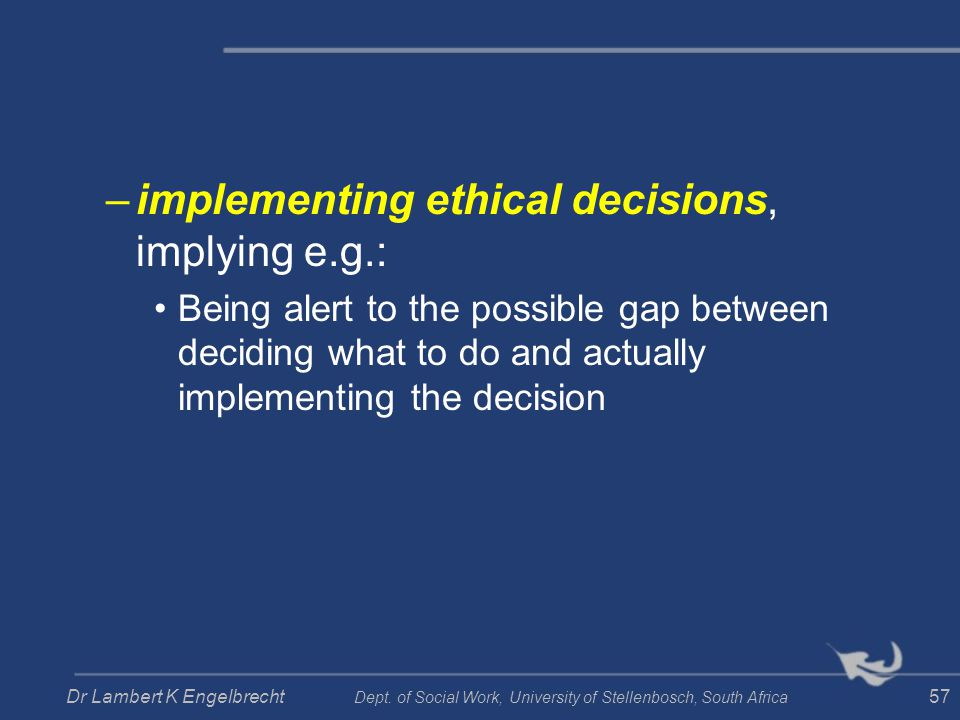 implementing ethical decisions, implying e.g.: