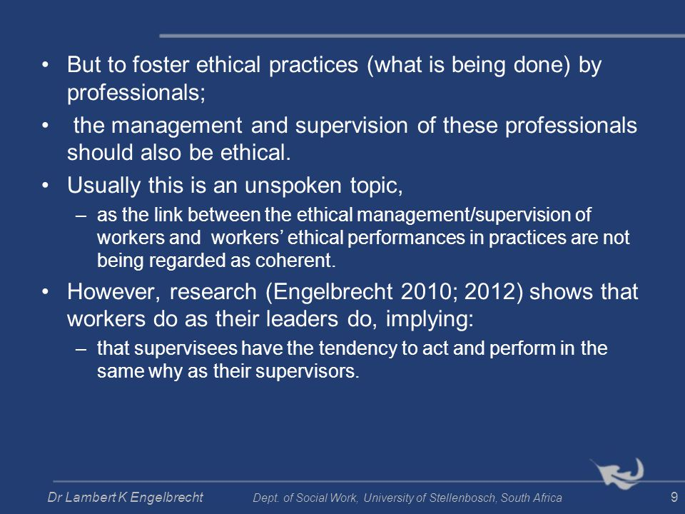 But to foster ethical practices (what is being done) by professionals;