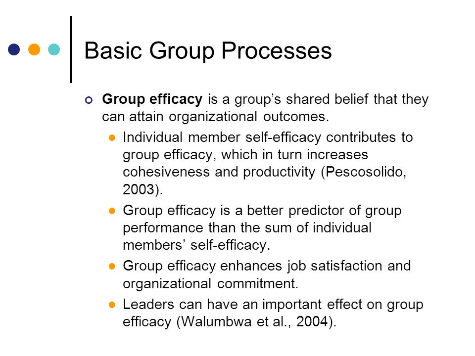 Basic Group Processes Group efficacy is a group's shared belief that they can attain organizational outcomes.