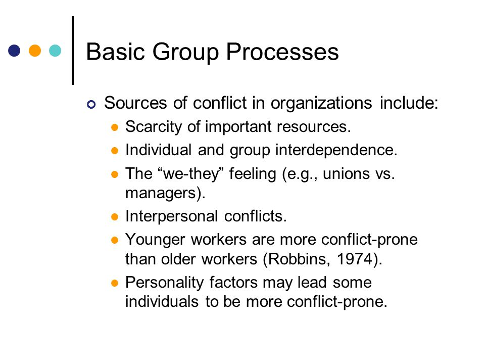 Basic Group Processes Sources of conflict in organizations include: