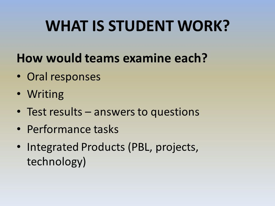WHAT IS STUDENT WORK How would teams examine each Oral responses
