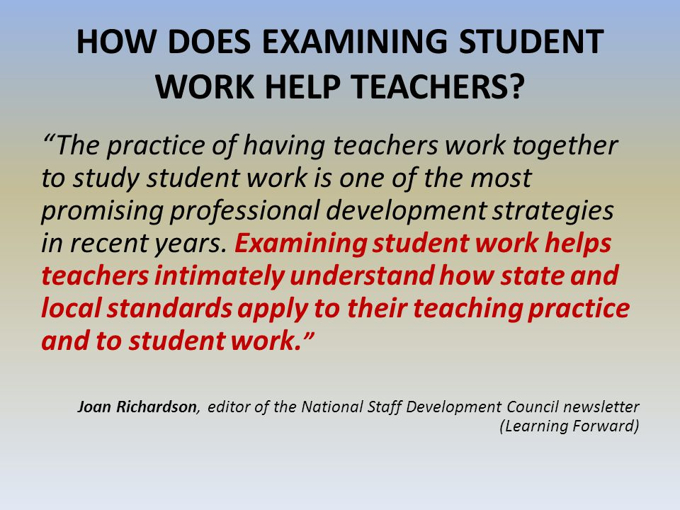 HOW DOES EXAMINING STUDENT WORK HELP TEACHERS