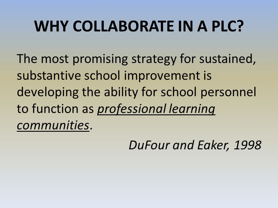 WHY COLLABORATE IN A PLC