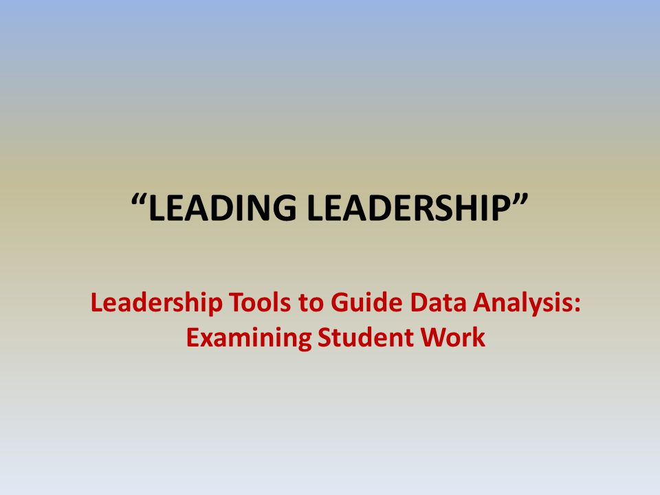 Leadership Tools to Guide Data Analysis: Examining Student Work