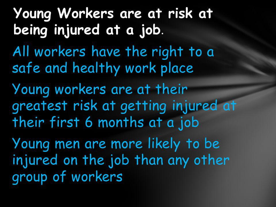 Young Workers are at risk at being injured at a job.