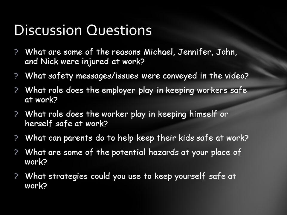 Discussion Questions What are some of the reasons Michael, Jennifer, John, and Nick were injured at work