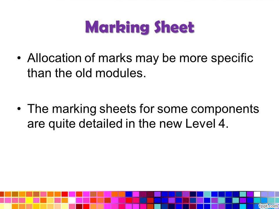 Marking Sheet Allocation of marks may be more specific than the old modules.