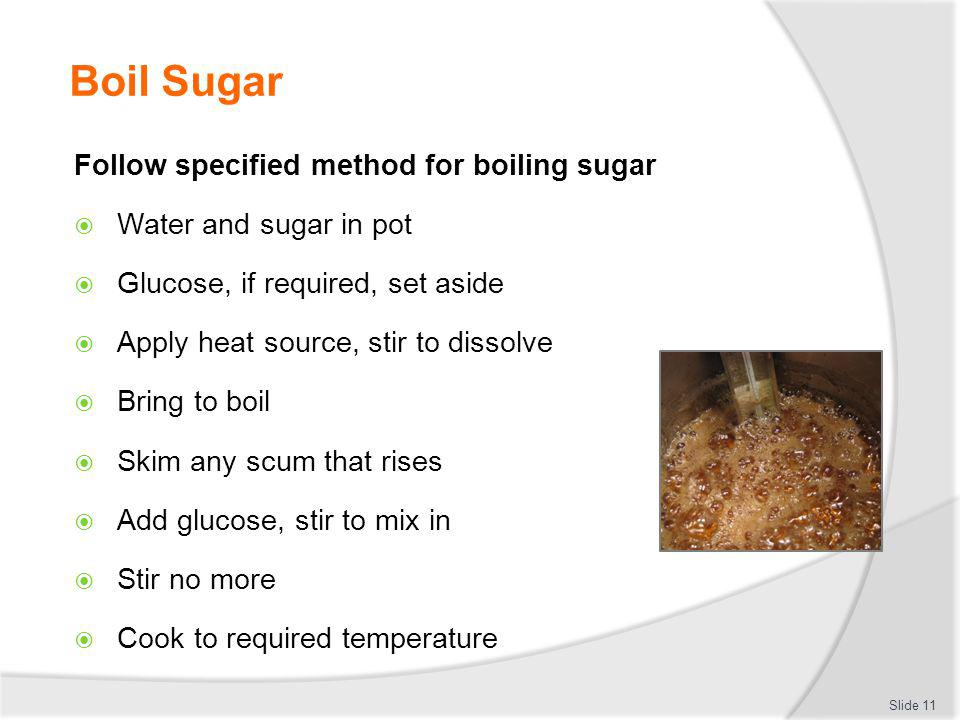 Boil Sugar Follow specified method for boiling sugar