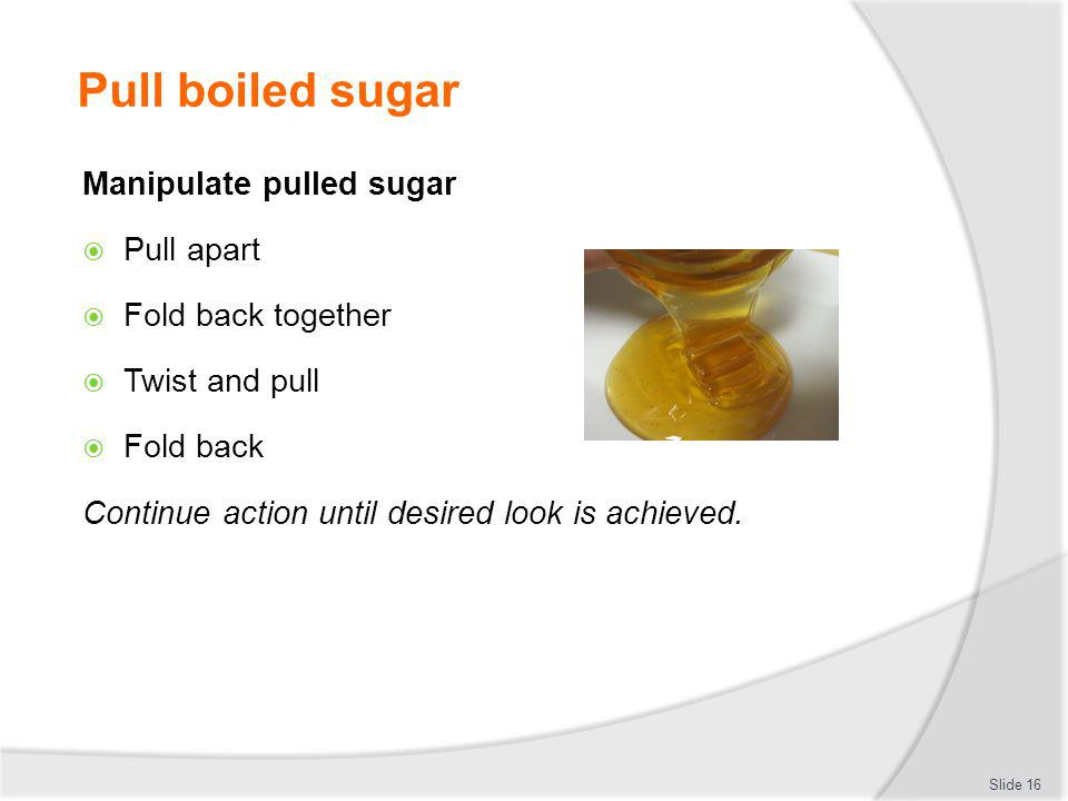Pull boiled sugar Manipulate pulled sugar Pull apart