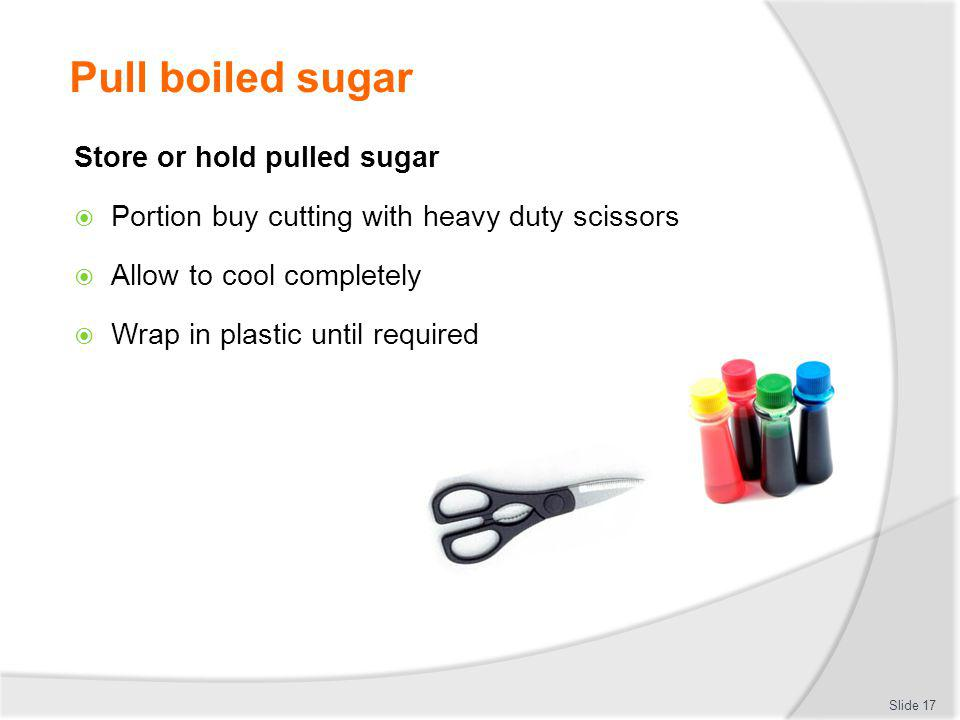Pull boiled sugar Store or hold pulled sugar