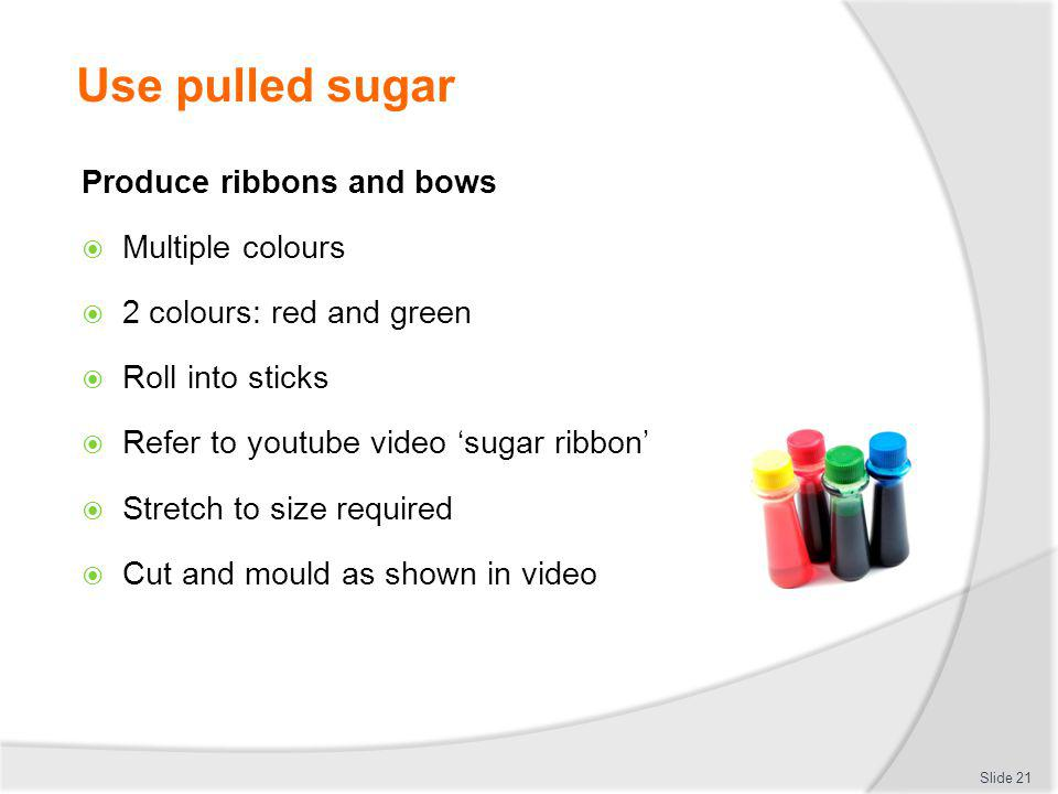 Use pulled sugar Produce ribbons and bows Multiple colours
