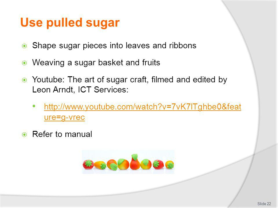 Use pulled sugar Shape sugar pieces into leaves and ribbons