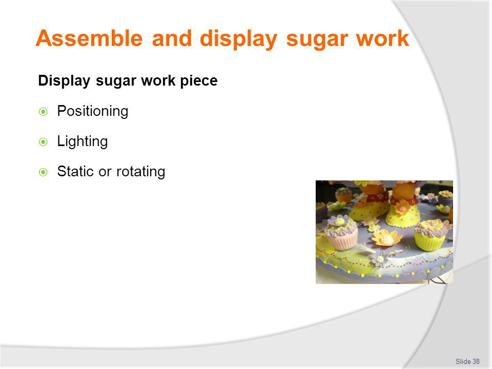 Assemble and display sugar work