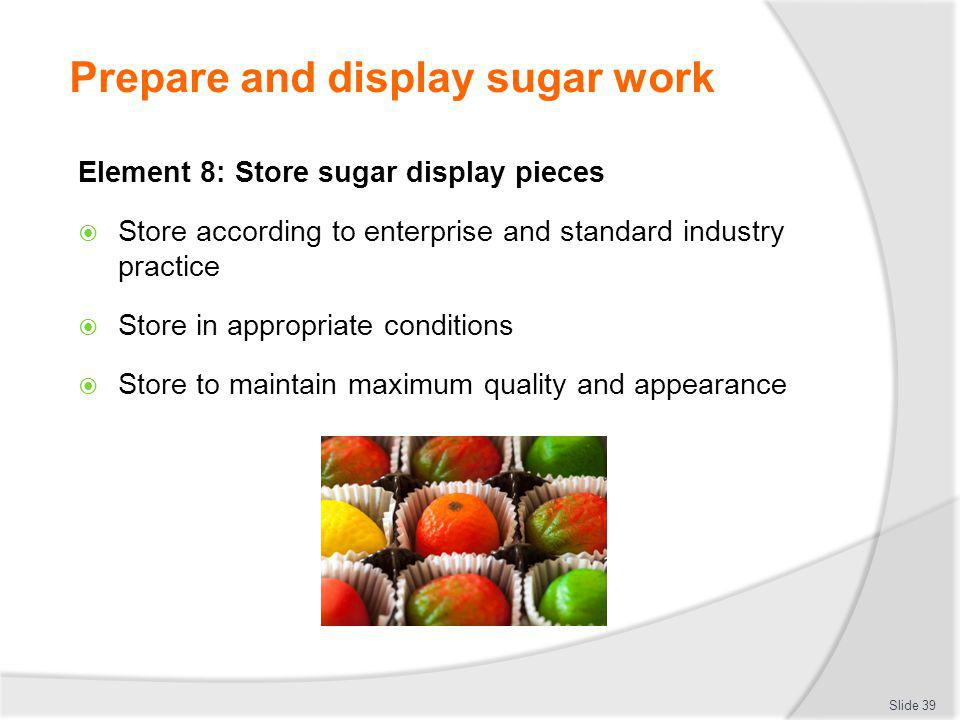 Prepare and display sugar work
