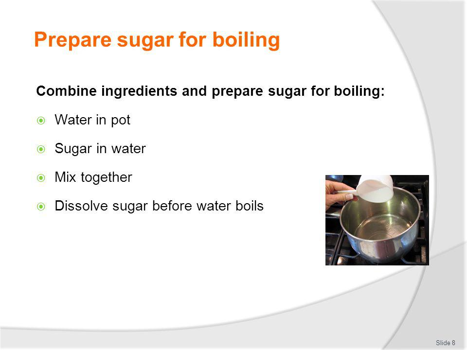 Prepare sugar for boiling
