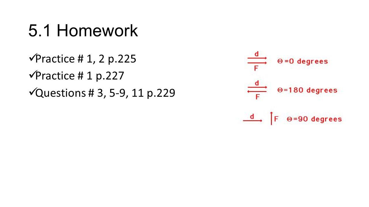 5.1 Homework Practice # 1, 2 p.225 Practice # 1 p.227