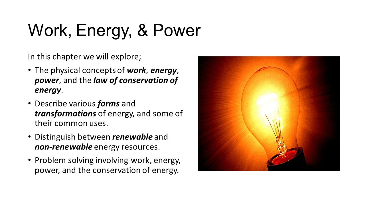 Work, Energy, & Power In this chapter we will explore;