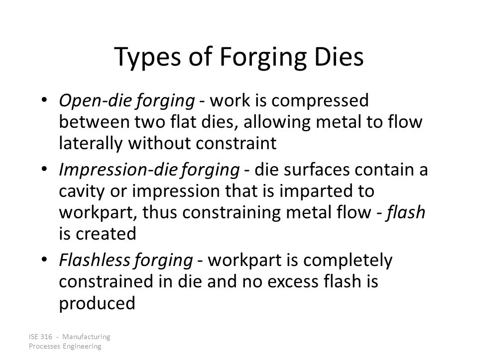 Types of Forging Dies Open‑die forging - work is compressed between two flat dies, allowing metal to flow laterally without constraint.
