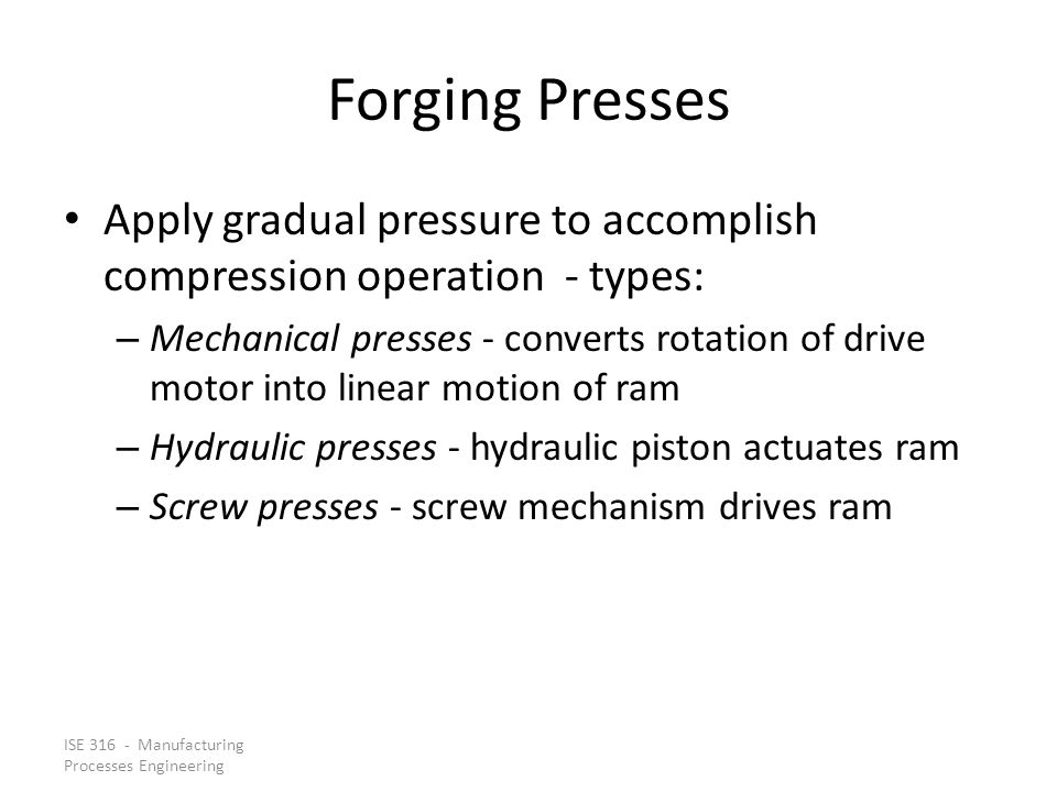 Forging Presses Apply gradual pressure to accomplish compression operation - types: