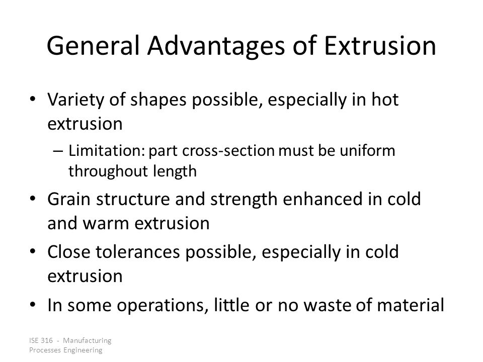 General Advantages of Extrusion