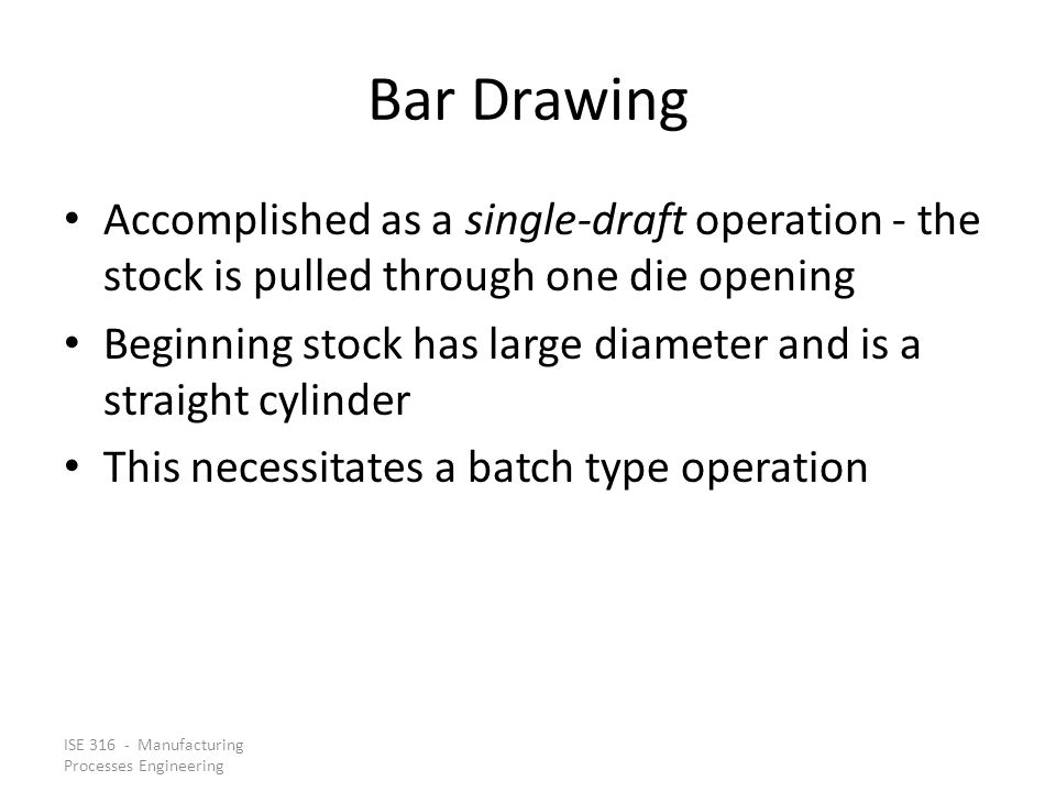 Bar Drawing Accomplished as a single‑draft operation ‑ the stock is pulled through one die opening.