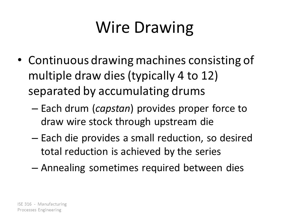 Wire Drawing Continuous drawing machines consisting of multiple draw dies (typically 4 to 12) separated by accumulating drums.