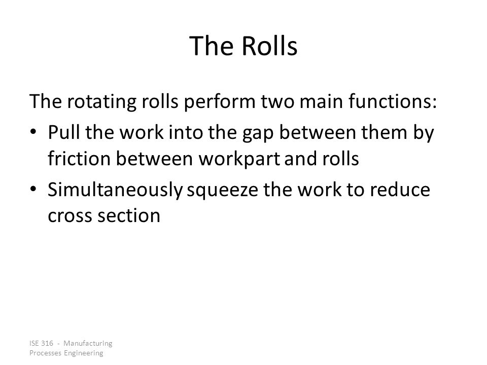 The Rolls The rotating rolls perform two main functions: