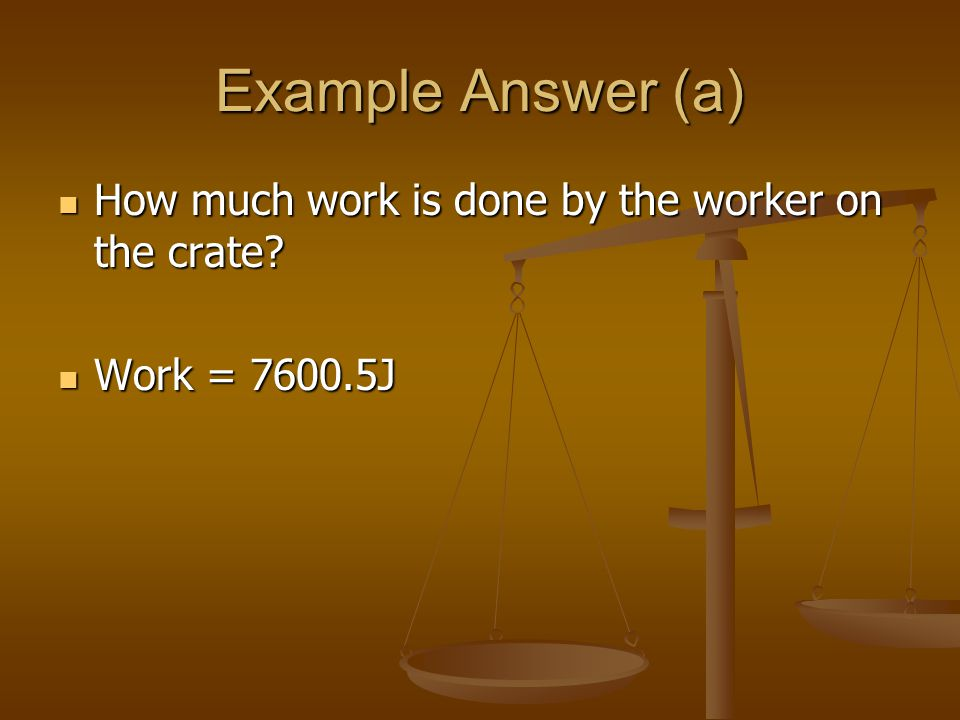 Example Answer (a) How much work is done by the worker on the crate