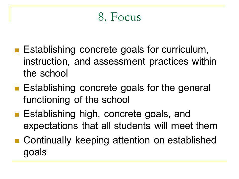 8. Focus Establishing concrete goals for curriculum, instruction, and assessment practices within the school.